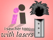 Click to Play I Saw Her Too, With Lasers